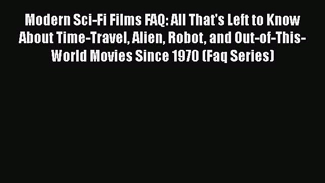Read Books Modern Sci-Fi Films FAQ: All That's Left to Know About Time-Travel Alien Robot and