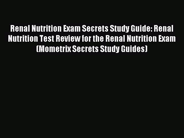 Read Renal Nutrition Exam Secrets Study Guide: Renal Nutrition Test Review for the Renal Nutrition