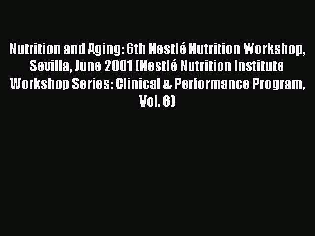 Read Nutrition and Aging: 6th Nestlé Nutrition Workshop Sevilla June 2001 (Nestlé Nutrition