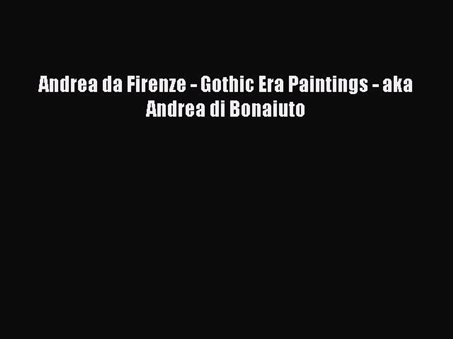 Read Andrea da Firenze - Gothic Era Paintings - aka Andrea di Bonaiuto Ebook Free