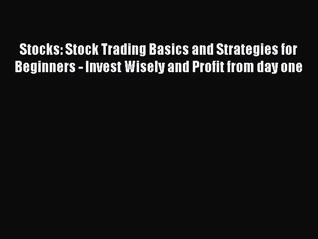 [PDF] Stocks: Stock Trading Basics and Strategies for Beginners – Invest Wisely and Profit