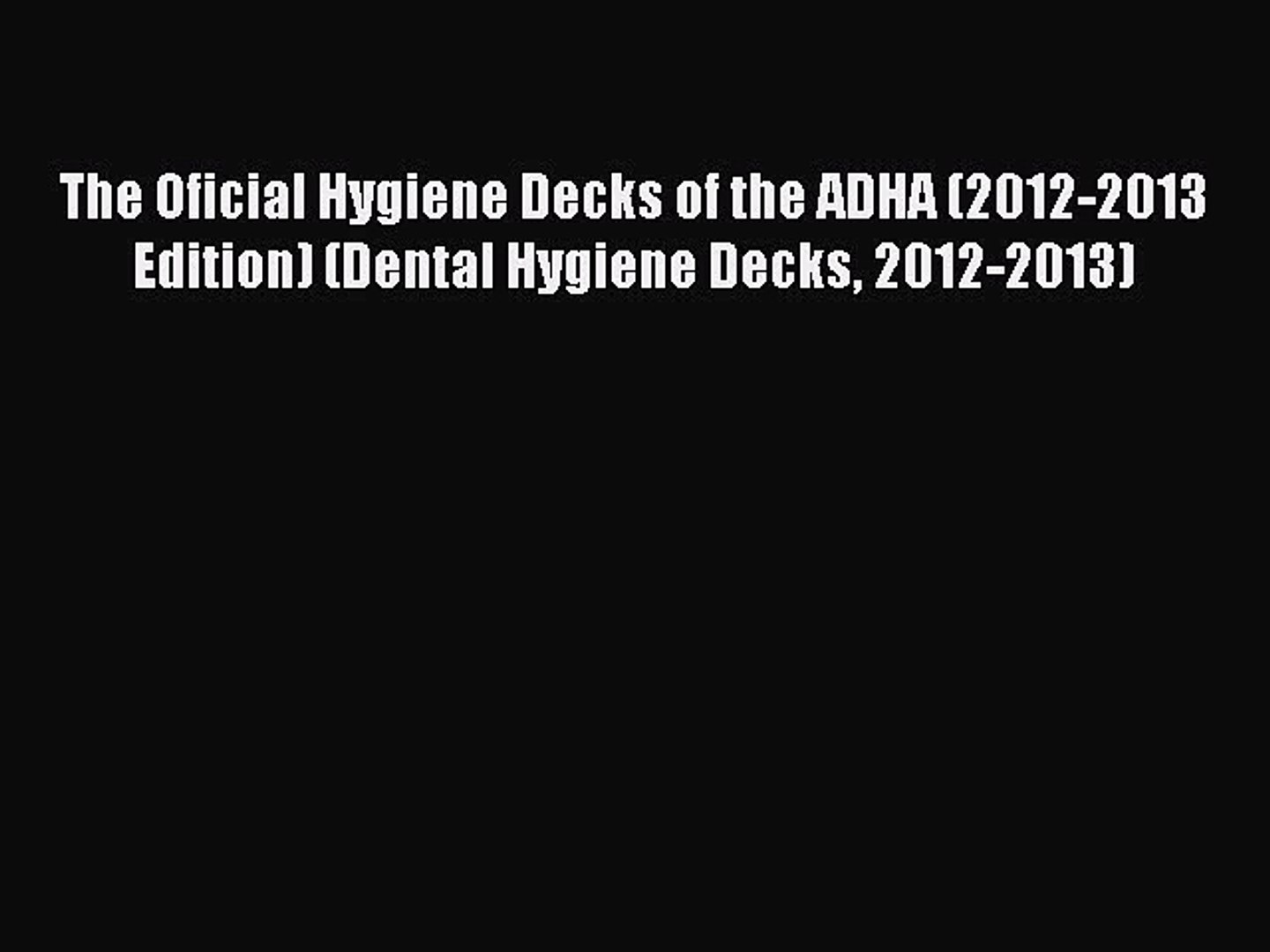 Read Book The Oficial Hygiene Decks of the ADHA (2012-2013 Edition) (Dental Hygiene Decks 2012-2013)