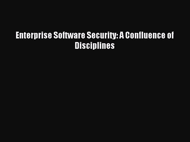 Download Enterprise Software Security: A Confluence of Disciplines PDF Free