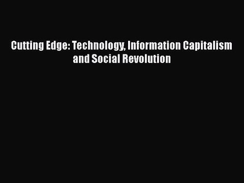 Technology Cutting Edge Information Capitalism and Social Revolution