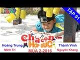 CHA CON HỢP SỨC - Tập 91   Khi Cha bó tay với các thử thách khó khăn   02/04/2016