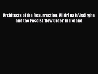 [PDF] Architects of the Resurrection: Ailtirí na hAiséirghe and the Fascist 'New Order' in
