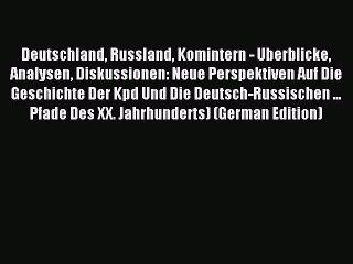 [PDF] Deutschland Russland Komintern - Uberblicke Analysen Diskussionen: Neue Perspektiven