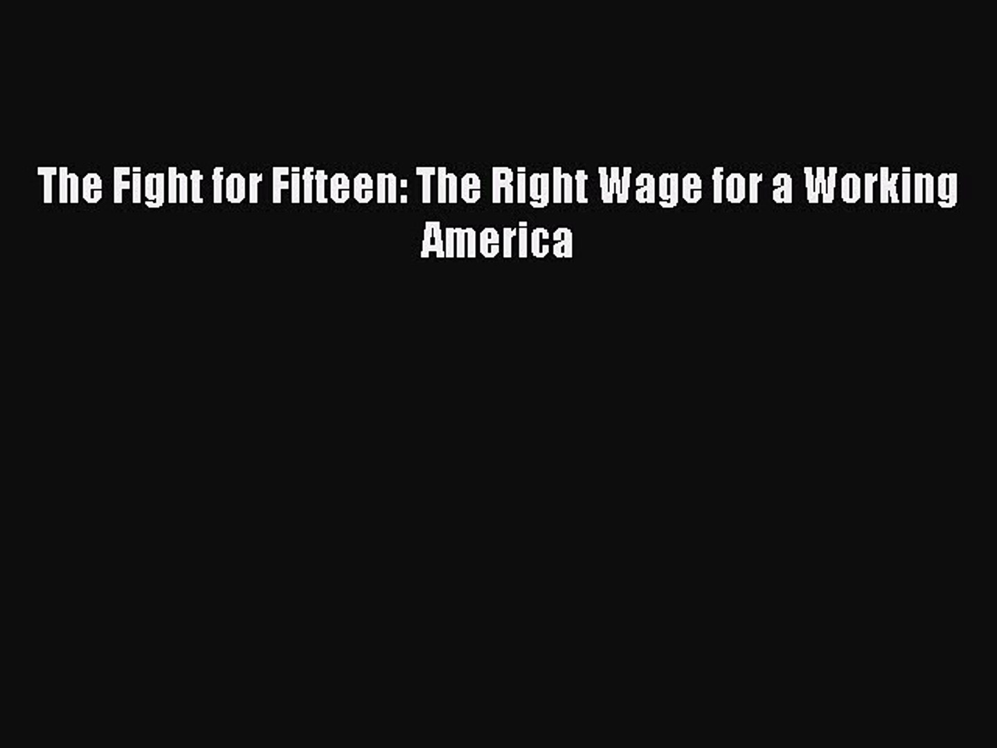 Download The Fight for Fifteen: The Right Wage for a Working America PDF Online