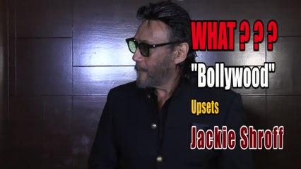 WHAT ''Bollywood'' Upsets Jackie Shroff