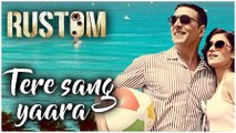 New Hindi Movie RUSTOM || Tere Sang Yaara Song Video || Akshay Kumar || Ileana D'cruz || Atif Aslam || Arko