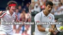 The Ultimate Tennis Temper Tantrums Supercut