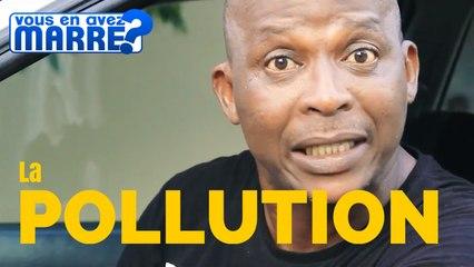 VOUS EN AVEZ MARRE - LA POLLUTION