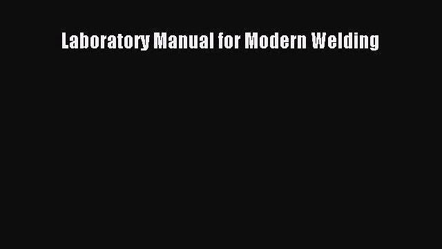 Download Laboratory Manual for Modern Welding PDF Full Ebook