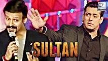 Sultan: Vivek Oberoi REACTS On Salman Khan