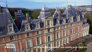 Secrets d'Histoire -La Grande Mademoiselle, une rebelle sous Louis XIV - Le château d'Eu