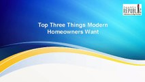 Top Three Things Modern Homeowners Want