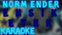 Norm Ender Ft. Norm Erman - Eksik Etek Karaoke
