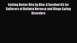 Read Getting Better Bit(e) by Bit(e): A Survival Kit for Sufferers of Bulimia Nervosa and Binge