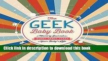 Read Books The Geek Baby Book: A Memory Journal for Every Geeky First in Your Baby s Life ebook