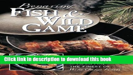 Read Preparing Fish   Wild Game: The Complete Photo Guide to Cleaning and Cooking Your Wild