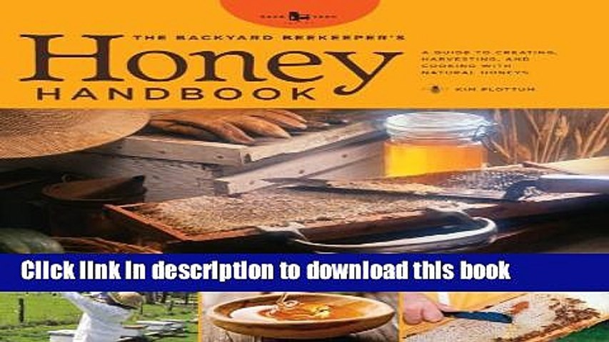 Read The Backyard Beekeeper s Honey Handbook: A Guide to Creating, Harvesting, and Baking with