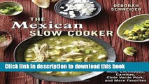 Read The Mexican Slow Cooker: Recipes for Mole, Enchiladas, Carnitas, Chile Verde Pork, and More