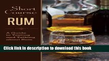 Read Short Course in Rum: A Guide to Tasting and Talking about Rum  Ebook Free