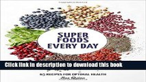 Read Super Foods Every Day: Recipes Using Kale, Blueberries, Chia Seeds, Cacao, and Other