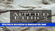 Download New Essays in Applied Ethics: Animal Rights, Personhood, and the Ethics of Killing  PDF