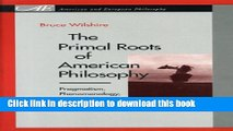 Read The Primal Roots of American Philosophy: Pragmatism, Phenomenology, and Native American
