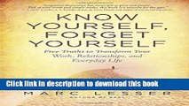 [Read PDF] Know Yourself, Forget Yourself: Five Truths to Transform Your Work, Relationships, and