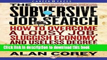 Read The Subversive Job Search: How to Overcome a Lousy Job, Sluggish Economy, and Useless Degree