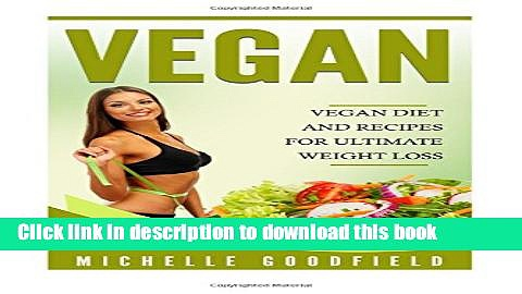Read Vegan: Vegan Diet And Recipes For Ultimate Weight Loss (Vegan Diet, Weight loss, Vegan