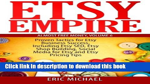 Read Etsy Empire: Proven Tactics for Your Etsy Business Success, Including Etsy SEO, Etsy Shop