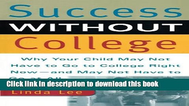 Read Success Without College: Why Your Child May Not Have to Go to College Right Now--and May Not