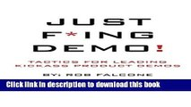Download Just F*ing Demo!: Tactics For Leading Kickass Product Demos  Ebook Free