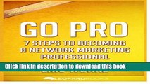 Read Go Pro: 7 Steps To Becoming a Network Marketing Professional: by Eric Worre   Unofficial
