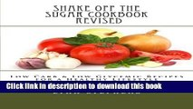 Read Shake Off the Sugar Cookbook, Revised: Low Carb   Low Glycemic Recipes for a Healthy