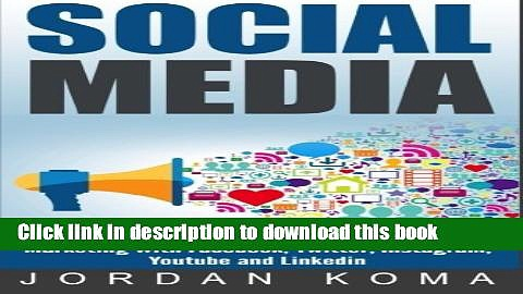 Download Social Media: Create, Master and Dominate Social Media Marketing with Facebook, Twitter,