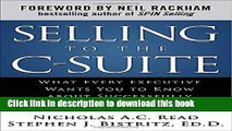 Read Selling to the C-Suite:  What Every Executive Wants You to Know About Successfully Selling to