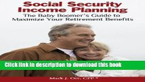 Read Social Security Income Planning: The Baby Boomer s Guide to Maximize Your Retirement
