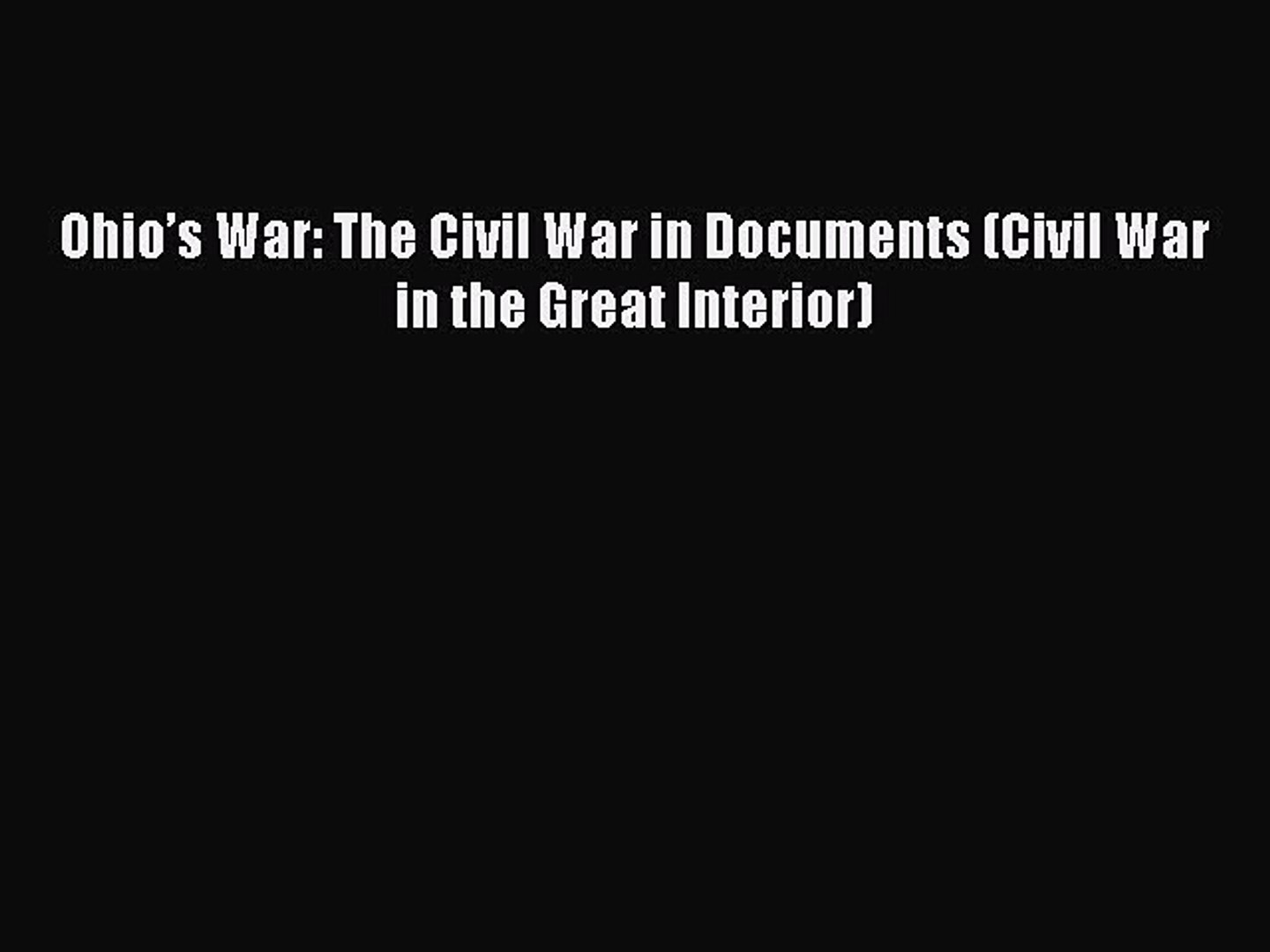 READ book  Ohio's War: The Civil War in Documents (Civil War in the Great Interior)#  Full