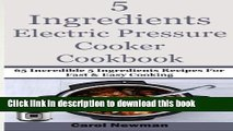 Read 5  Ingredients  Electric Pressure Cooker Cookbook: 65 Incredible 5 Ingredients Recipes For
