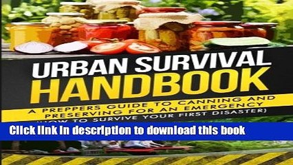 Read Urban Survival Handbook: A Prepper s Guide To Canning And Preserving For An Emergency (How To