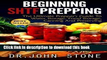 Read Beginning SHTF Prepping: The Ultimate Prepper s Guide To Water Storage, Food Storage, Canning