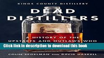 Read Dead Distillers: A History of the Upstarts and Outlaws Who Made American Spirits  Ebook Free