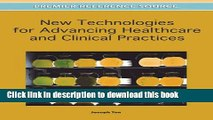 Read New Technologies for Advancing Healthcare and Clinical Practices (Premier Reference Source)