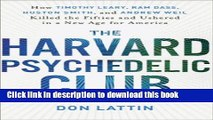 Read The Harvard Psychedelic Club: How Timothy Leary, Ram Dass, Huston Smith, and Andrew Weil