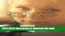 Download Taking Care of Parents Who Didn t Take Care of You: Making Peace with Aging Parents  PDF
