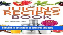 Read The Juicing Recipes Book: 150 Healthy Juicer Recipes to Unleash the Nutritional Power of Your
